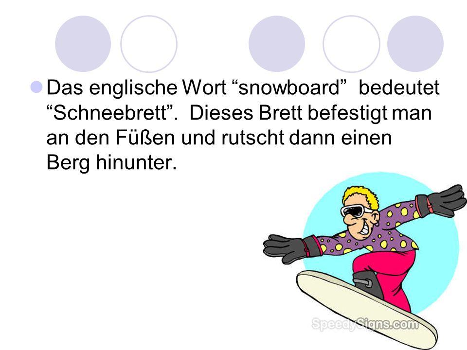 Für Snowboard braucht man warme Kleidung, gute Schuhe, Brille, Helm und so auch ein Brett.