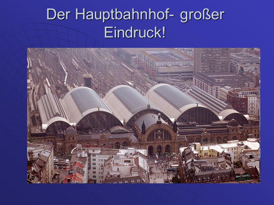 Der Hauptbahnhof- großer Eindruck!
