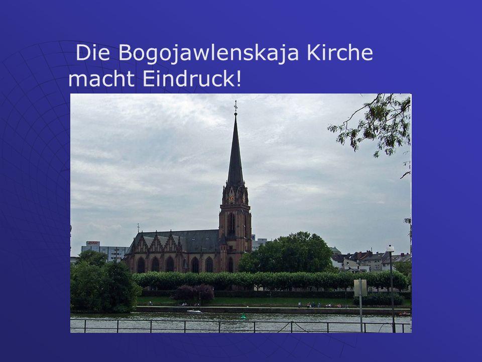 Die Bogojawlenskaja Kirche macht Eindruck!