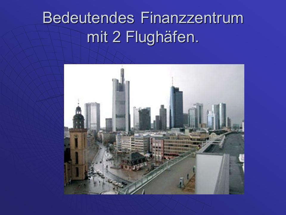 Bedeutendes Finanzzentrum mit 2 Flughäfen.