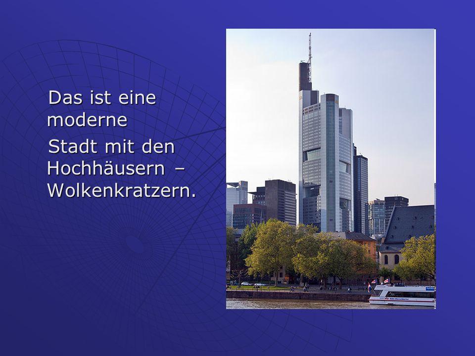 Das ist eine moderne Das ist eine moderne Stadt mit den Hochhäusern – Wolkenkratzern.