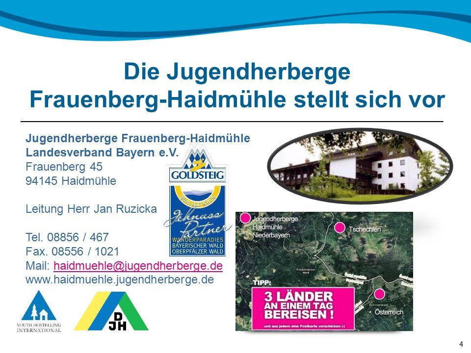 Die Jugendherberge Frauenberg-Haidmühle stellt sich vor Jugendherberge Frauenberg-Haidmühle Landesverband Bayern e.V.