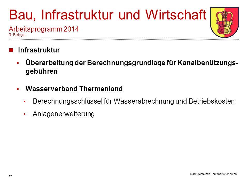 12 Marktgemeinde Deutsch Kaltenbrunn Bau, Infrastruktur und Wirtschaft Arbeitsprogramm 2014 R.