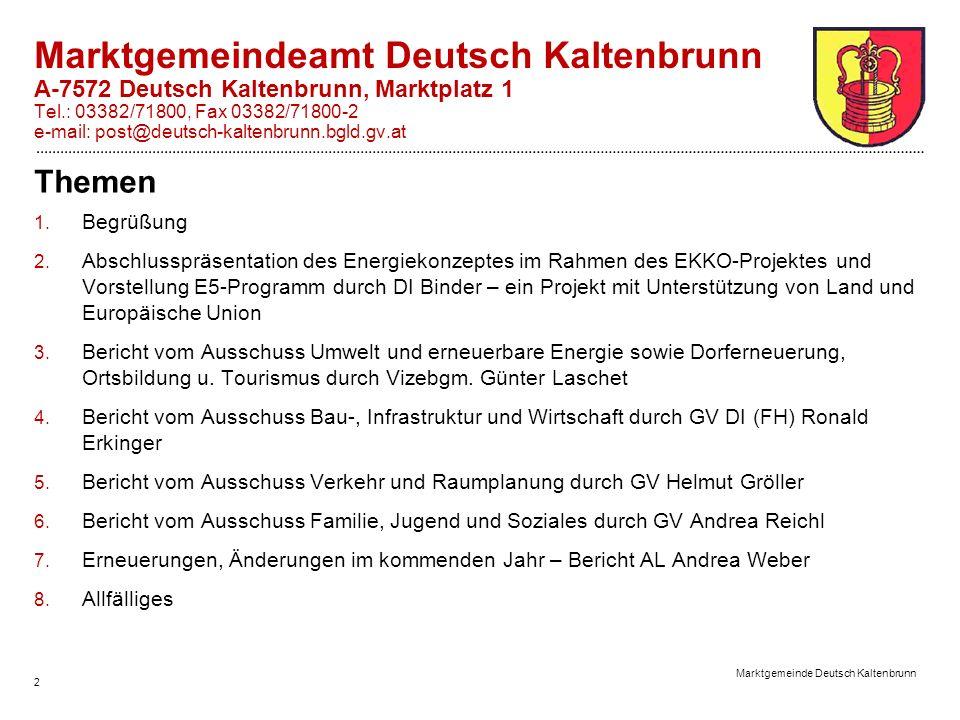 2 Marktgemeinde Deutsch Kaltenbrunn Marktgemeindeamt Deutsch Kaltenbrunn A-7572 Deutsch Kaltenbrunn, Marktplatz 1 Tel.: 03382/71800, Fax 03382/71800-2 e-mail: post@deutsch-kaltenbrunn.bgld.gv.at Themen 1.