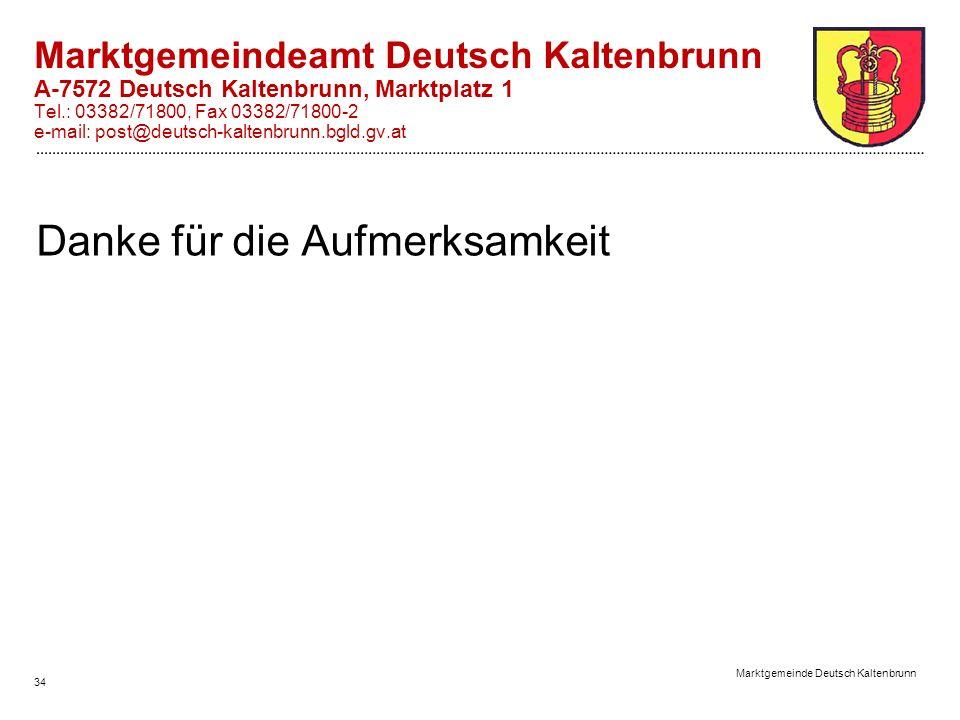 Marktgemeinde Deutsch Kaltenbrunn 34 Danke für die Aufmerksamkeit Marktgemeindeamt Deutsch Kaltenbrunn A-7572 Deutsch Kaltenbrunn, Marktplatz 1 Tel.: 03382/71800, Fax 03382/71800-2 e-mail: post@deutsch-kaltenbrunn.bgld.gv.at