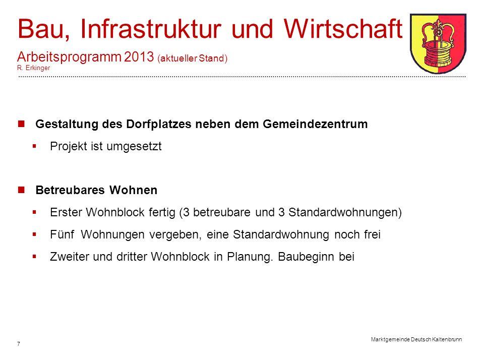 7 Marktgemeinde Deutsch Kaltenbrunn Bau, Infrastruktur und Wirtschaft Arbeitsprogramm 2013 (aktueller Stand) R.