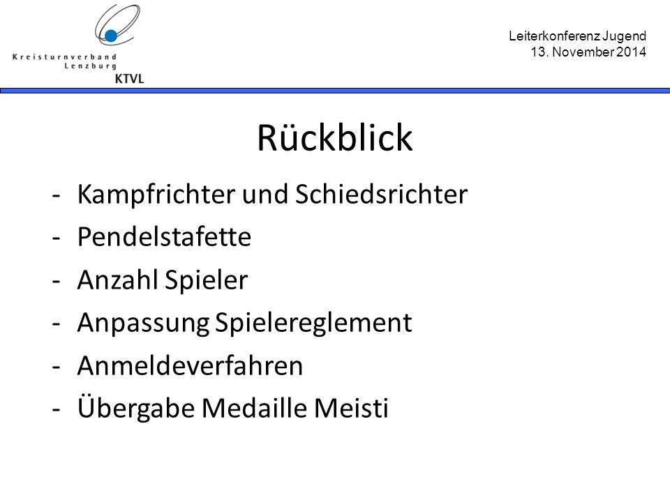 Leiterkonferenz Jugend 13. November 2014 -Kampfrichter und Schiedsrichter -Pendelstafette -Anzahl Spieler -Anpassung Spielereglement -Anmeldeverfahren