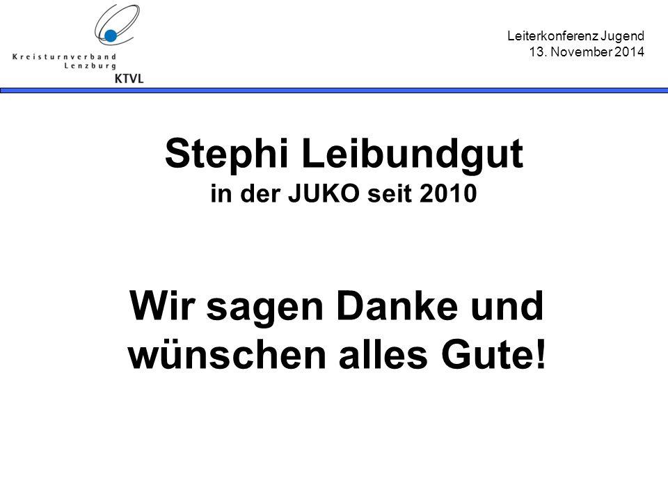 Leiterkonferenz Jugend 13. November 2014 Stephi Leibundgut in der JUKO seit 2010 Wir sagen Danke und wünschen alles Gute!
