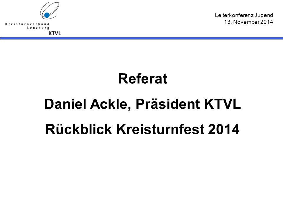 Leiterkonferenz Jugend 13. November 2014 Referat Daniel Ackle, Präsident KTVL Rückblick Kreisturnfest 2014