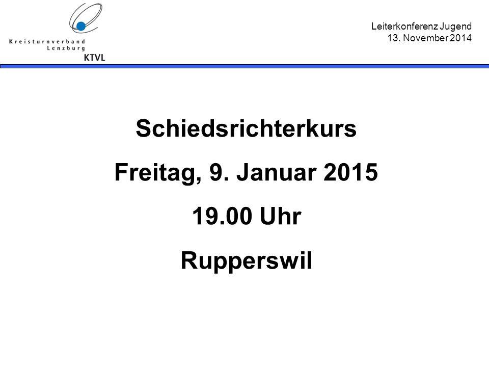 Leiterkonferenz Jugend 13. November 2014 Schiedsrichterkurs Freitag, 9. Januar 2015 19.00 Uhr Rupperswil