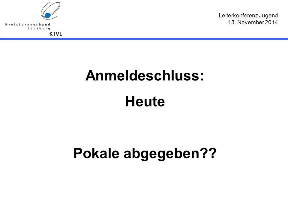 Leiterkonferenz Jugend 13. November 2014 Anmeldeschluss: Heute Pokale abgegeben??