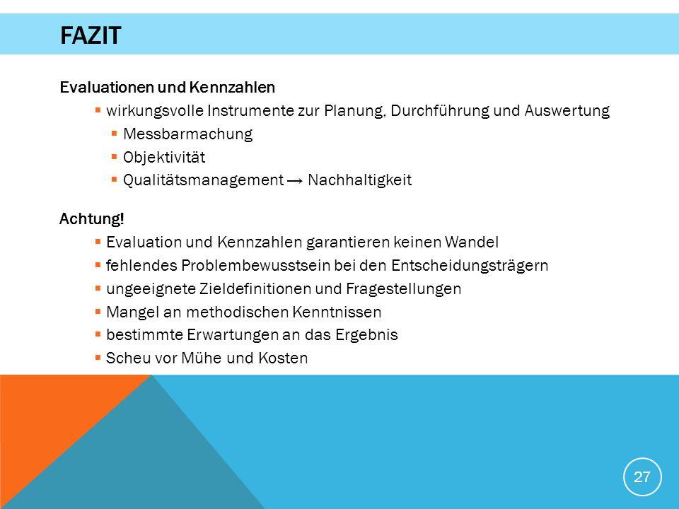 Evaluationen und Kennzahlen  wirkungsvolle Instrumente zur Planung, Durchführung und Auswertung  Messbarmachung  Objektivität  Qualitätsmanagement → Nachhaltigkeit Achtung.