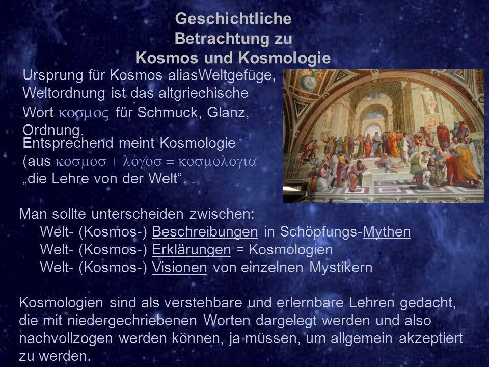 Geschichtliche Betrachtung zu Kosmos und Kosmologie Ursprung für Kosmos aliasWeltgefüge, Weltordnung ist das altgriechische Wort  für Schmuck, Glanz, Ordnung.