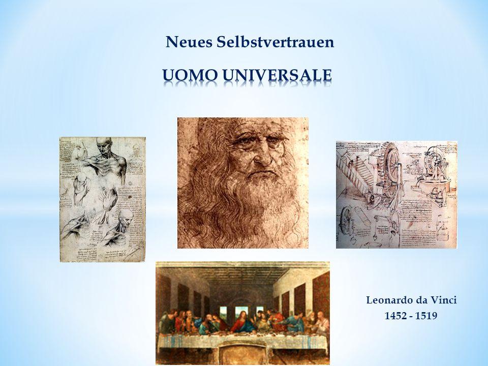 Leonardo da Vinci 1452 - 1519 Neues Selbstvertrauen