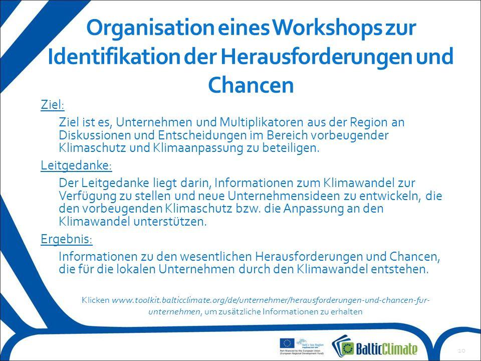 10 Organisation eines Workshops zur Identifikation der Herausforderungen und Chancen Klicken www.toolkit.balticclimate.org/de/unternehmer/herausforder