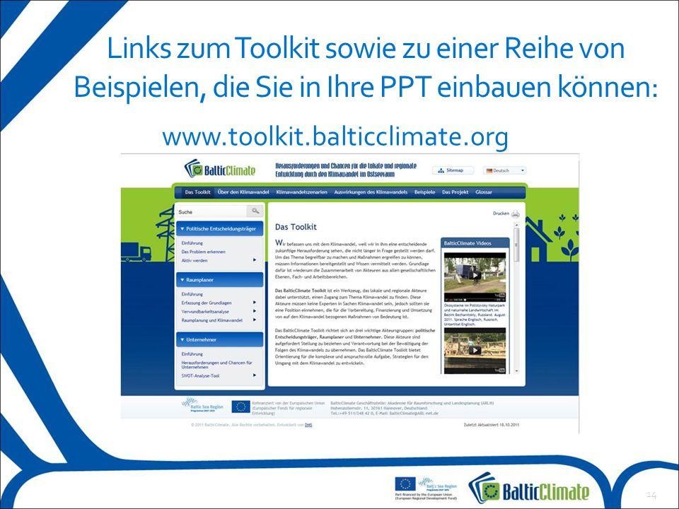 14 Links zum Toolkit sowie zu einer Reihe von Beispielen, die Sie in Ihre PPT einbauen können: www.toolkit.balticclimate.org