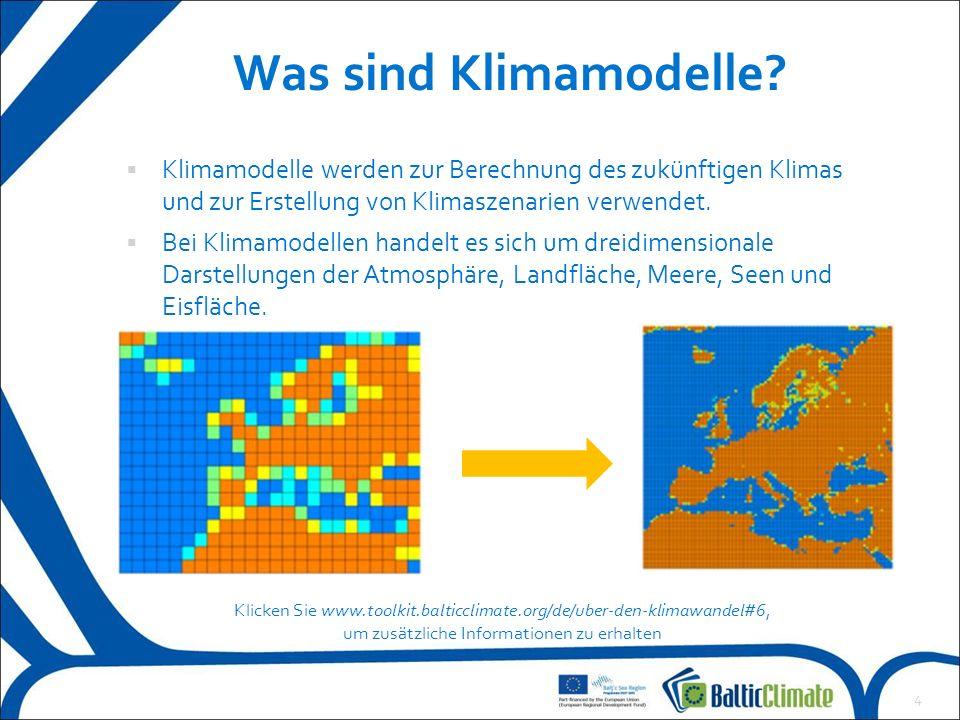 4  Klimamodelle werden zur Berechnung des zukünftigen Klimas und zur Erstellung von Klimaszenarien verwendet.  Bei Klimamodellen handelt es sich um