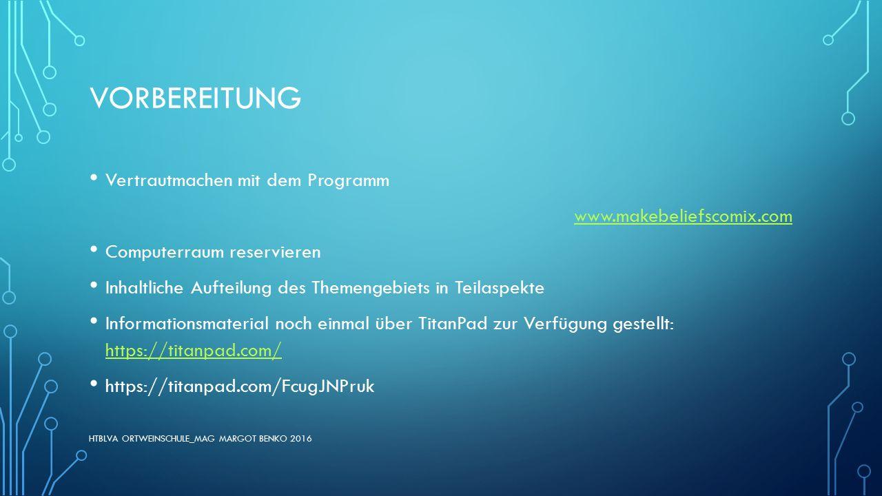 VORBEREITUNG Vertrautmachen mit dem Programm www.makebeliefscomix.com Computerraum reservieren Inhaltliche Aufteilung des Themengebiets in Teilaspekte
