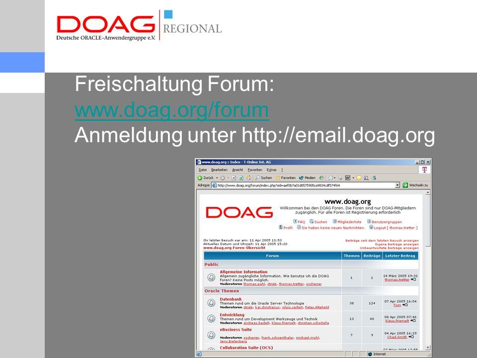 Freischaltung Forum: www.doag.org/forum Anmeldung unter http://email.doag.org www.doag.org/forum