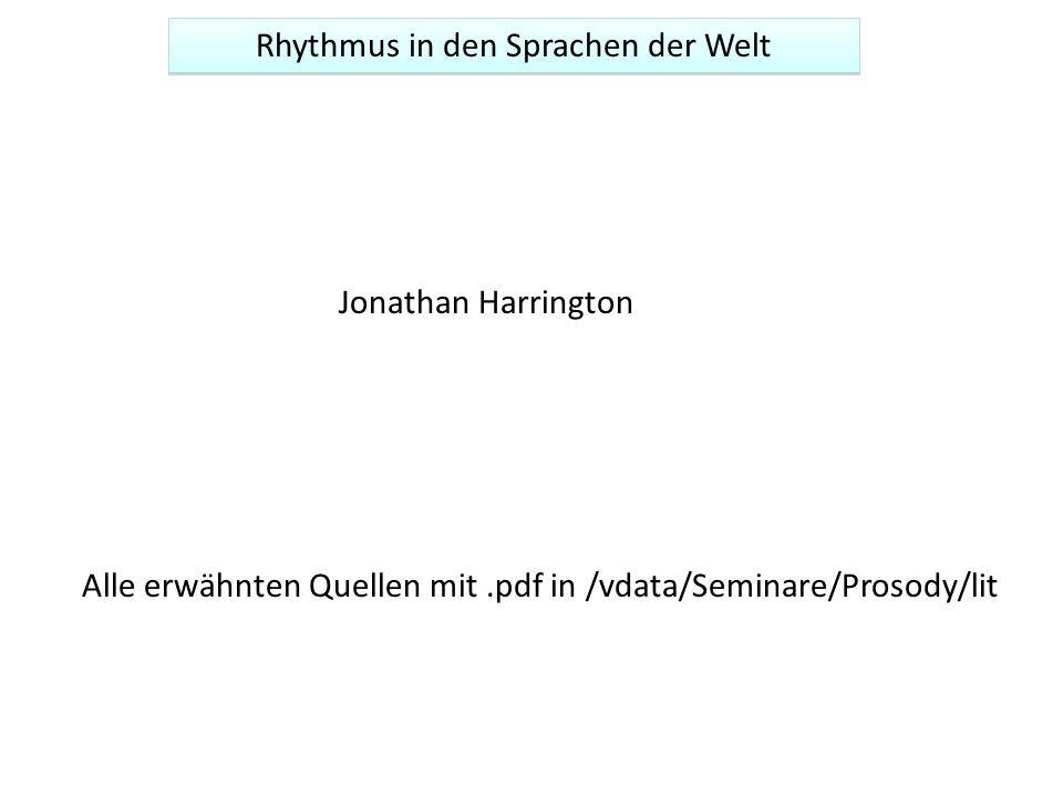 Jonathan Harrington Rhythmus in den Sprachen der Welt Alle erwähnten Quellen mit.pdf in /vdata/Seminare/Prosody/lit