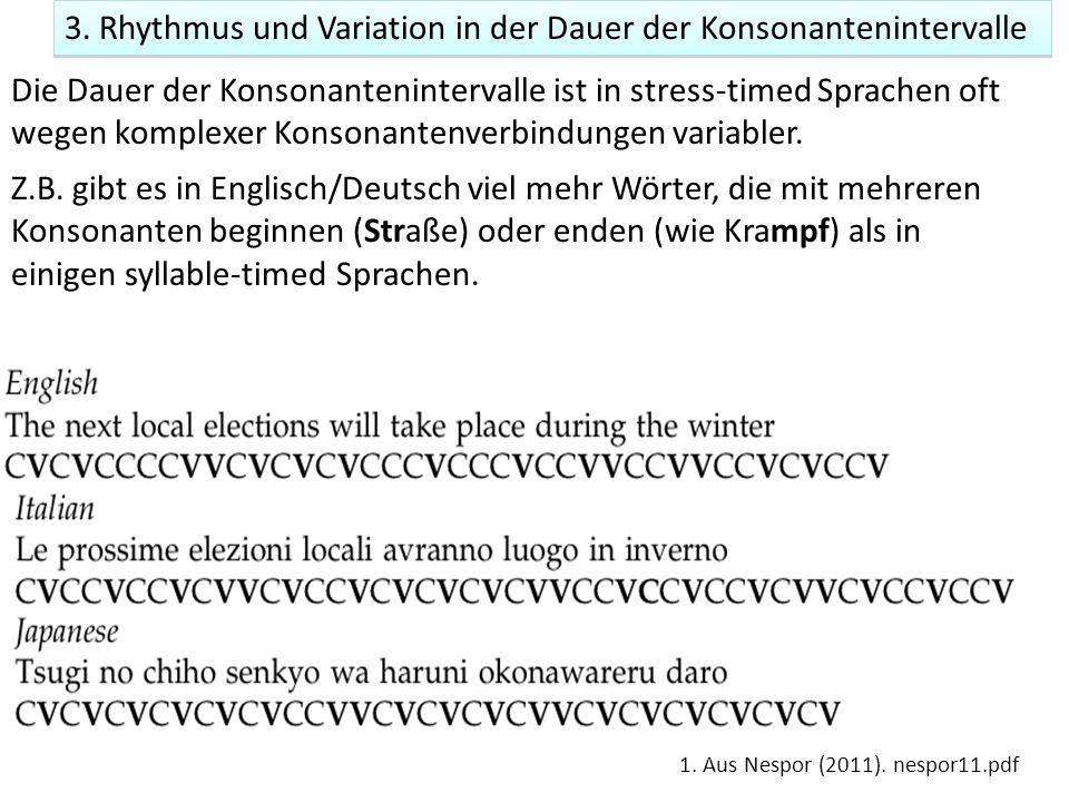 3. Rhythmus und Variation in der Dauer der Konsonantenintervalle Die Dauer der Konsonantenintervalle ist in stress-timed Sprachen oft wegen komplexer