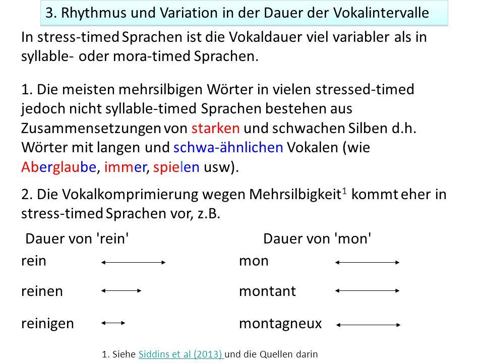 3. Rhythmus und Variation in der Dauer der Vokalintervalle In stress-timed Sprachen ist die Vokaldauer viel variabler als in syllable- oder mora-timed