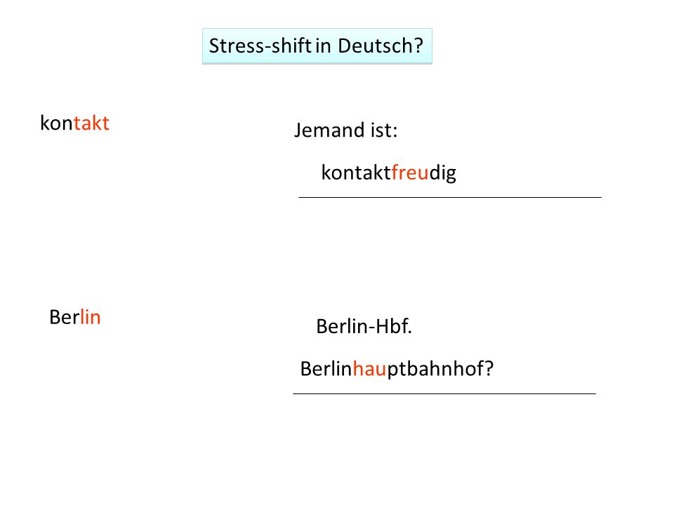 kontakt Jemand ist: kontaktfreudig Berlin Berlin-Hbf. Berlinhauptbahnhof? Stress-shift in Deutsch?
