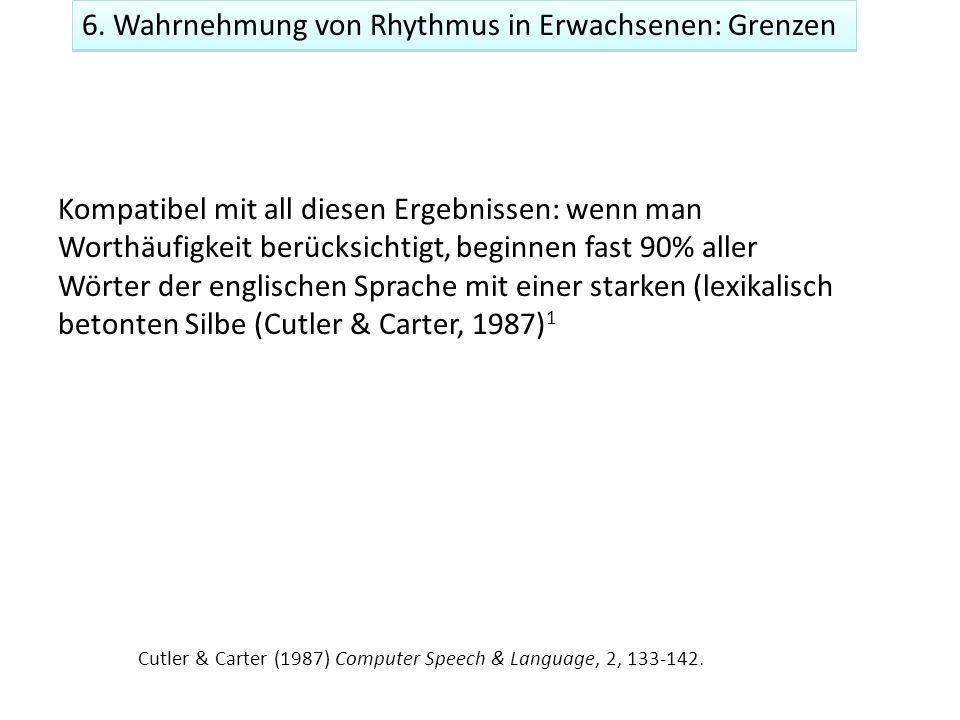 6. Wahrnehmung von Rhythmus in Erwachsenen: Grenzen Kompatibel mit all diesen Ergebnissen: wenn man Worthäufigkeit berücksichtigt, beginnen fast 90% a