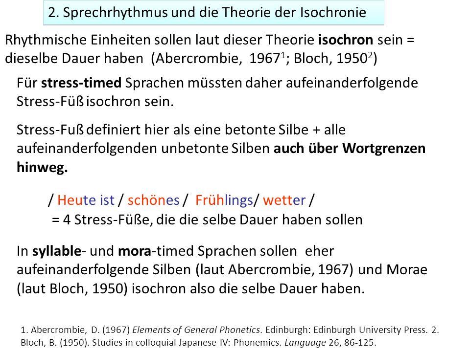 2. Sprechrhythmus und die Theorie der Isochronie Rhythmische Einheiten sollen laut dieser Theorie isochron sein = dieselbe Dauer haben (Abercrombie, 1