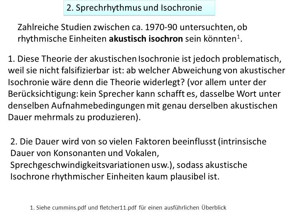 2. Sprechrhythmus und Isochronie Zahlreiche Studien zwischen ca. 1970-90 untersuchten, ob rhythmische Einheiten akustisch isochron sein könnten 1. 1.