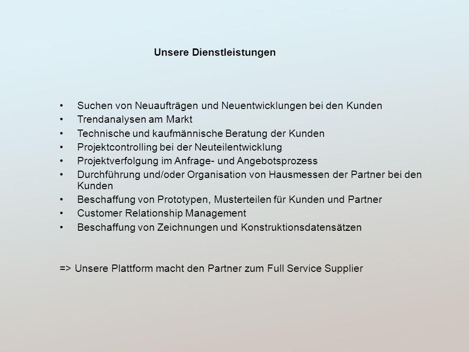 Unsere Dienstleistungen Suchen von Neuaufträgen und Neuentwicklungen bei den Kunden Trendanalysen am Markt Technische und kaufmännische Beratung der K