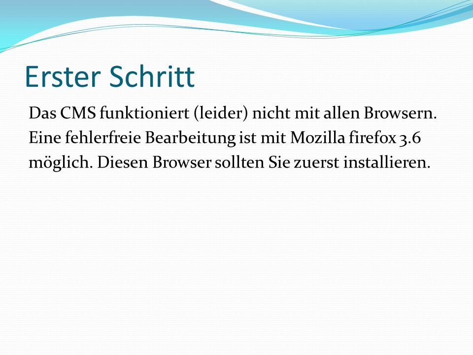 Erster Schritt Das CMS funktioniert (leider) nicht mit allen Browsern.