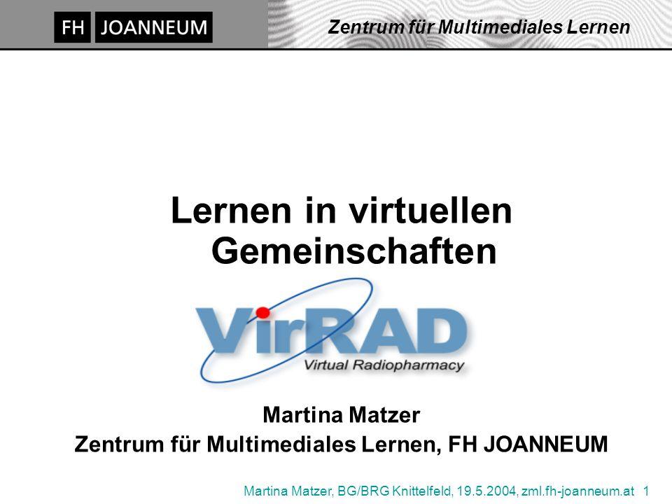 Martina Matzer, BG/BRG Knittelfeld, 19.5.2004, zml.fh-joanneum.at 1 Zentrum für Multimediales Lernen Lernen in virtuellen Gemeinschaften Martina Matzer Zentrum für Multimediales Lernen, FH JOANNEUM