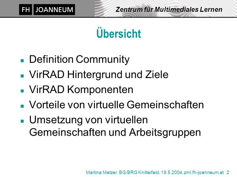 Martina Matzer, BG/BRG Knittelfeld, 19.5.2004, zml.fh-joanneum.at 2 Zentrum für Multimediales Lernen Übersicht n Definition Community n VirRAD Hinterg