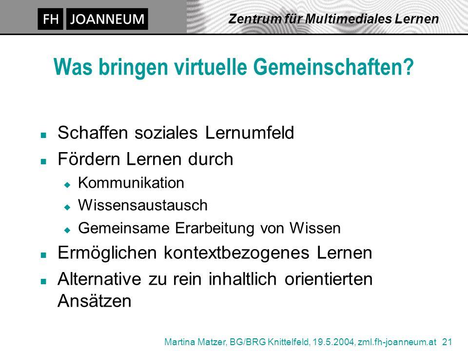 Martina Matzer, BG/BRG Knittelfeld, 19.5.2004, zml.fh-joanneum.at 21 Zentrum für Multimediales Lernen Was bringen virtuelle Gemeinschaften.