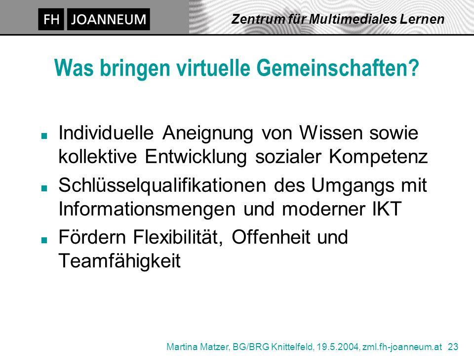Martina Matzer, BG/BRG Knittelfeld, 19.5.2004, zml.fh-joanneum.at 23 Zentrum für Multimediales Lernen Was bringen virtuelle Gemeinschaften? n Individu