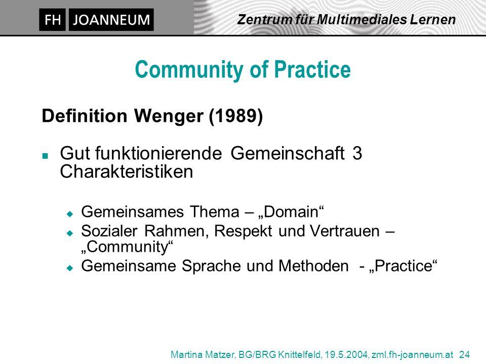 Martina Matzer, BG/BRG Knittelfeld, 19.5.2004, zml.fh-joanneum.at 24 Zentrum für Multimediales Lernen Definition Wenger (1989) n Gut funktionierende G