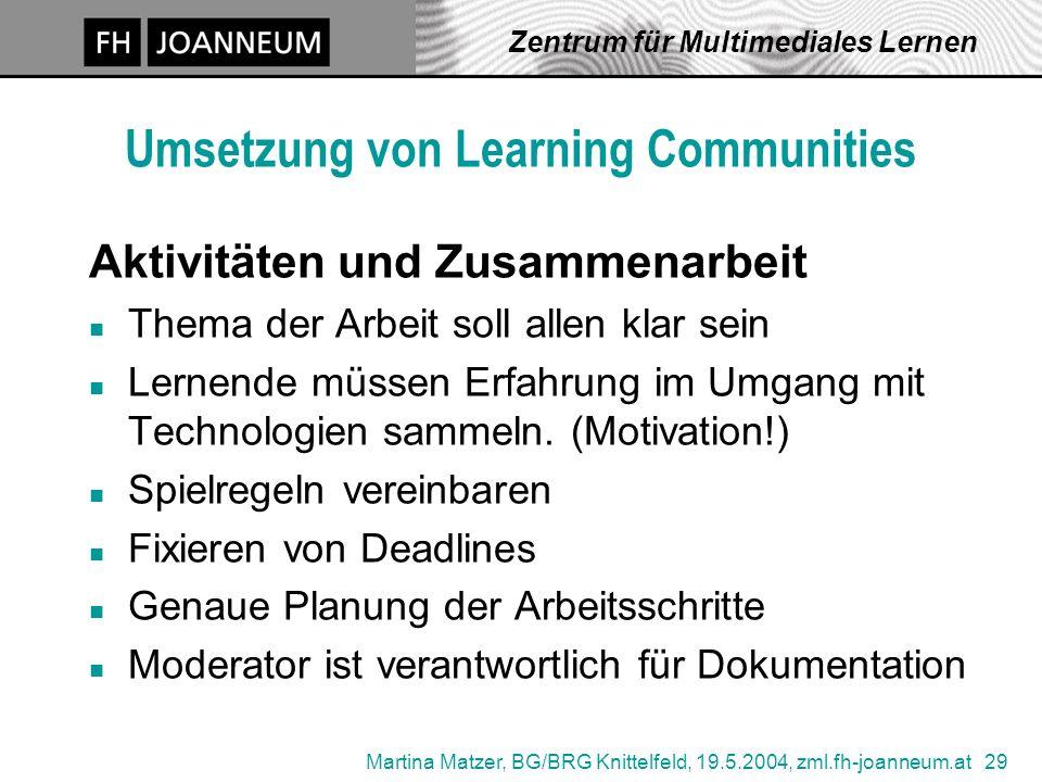 Martina Matzer, BG/BRG Knittelfeld, 19.5.2004, zml.fh-joanneum.at 29 Zentrum für Multimediales Lernen Umsetzung von Learning Communities Aktivitäten u