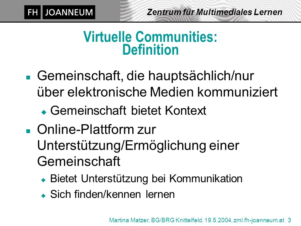 Martina Matzer, BG/BRG Knittelfeld, 19.5.2004, zml.fh-joanneum.at 14 Zentrum für Multimediales Lernen Gestures Audio Chat Text Chat Virtual Laboratory Interface