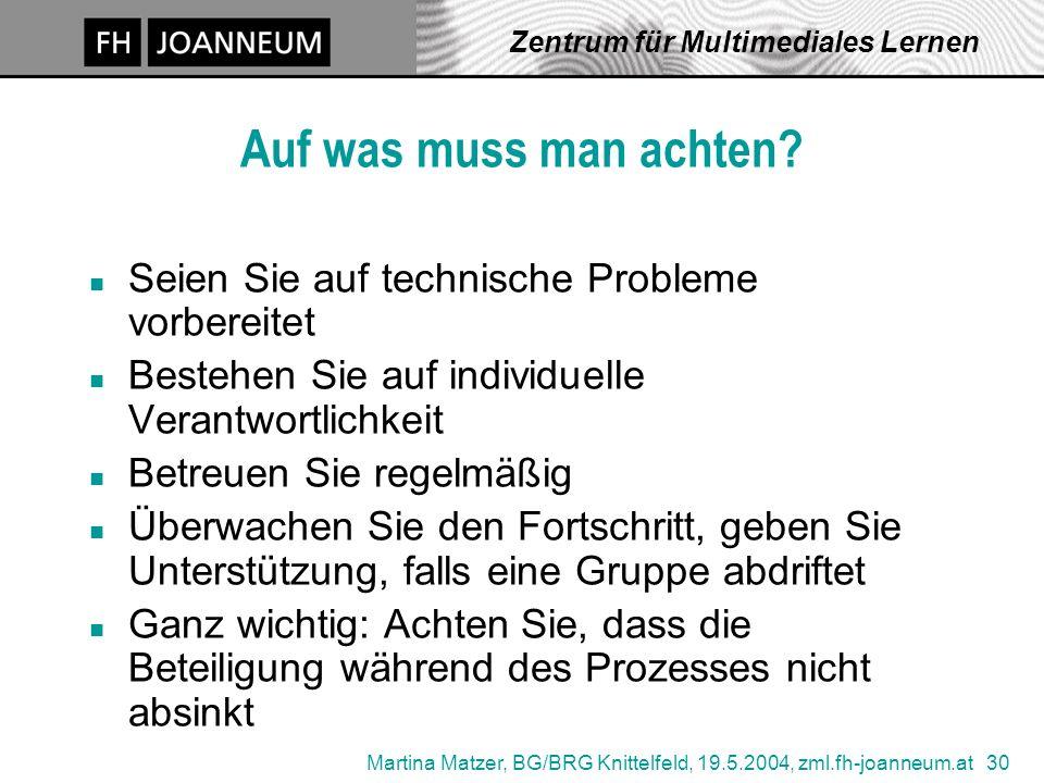 Martina Matzer, BG/BRG Knittelfeld, 19.5.2004, zml.fh-joanneum.at 30 Zentrum für Multimediales Lernen Auf was muss man achten? n Seien Sie auf technis