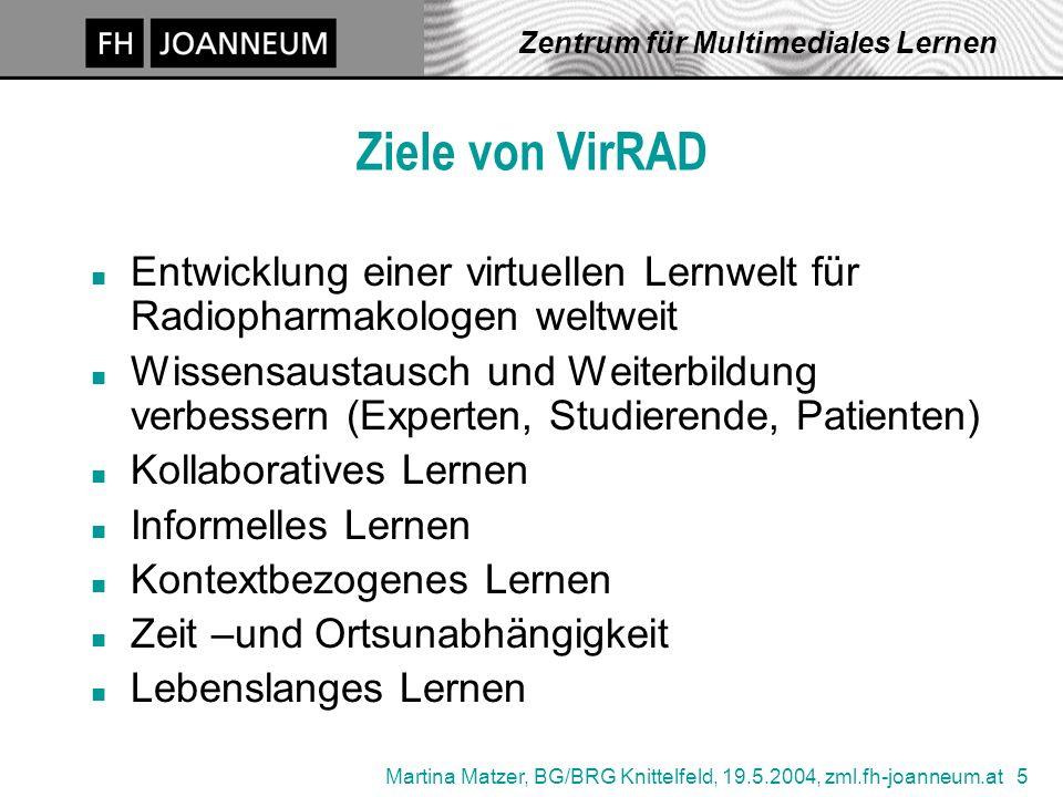 Martina Matzer, BG/BRG Knittelfeld, 19.5.2004, zml.fh-joanneum.at 5 Zentrum für Multimediales Lernen Ziele von VirRAD n Entwicklung einer virtuellen L