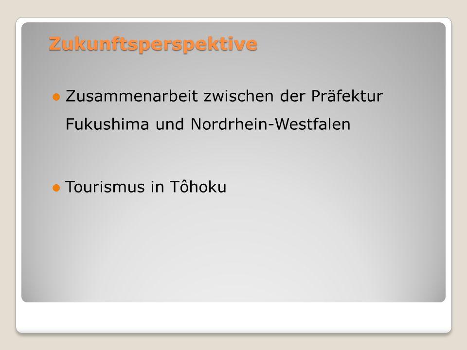 Zukunftsperspektive Zusammenarbeit zwischen der Präfektur Fukushima und Nordrhein-Westfalen Tourismus in Tôhoku
