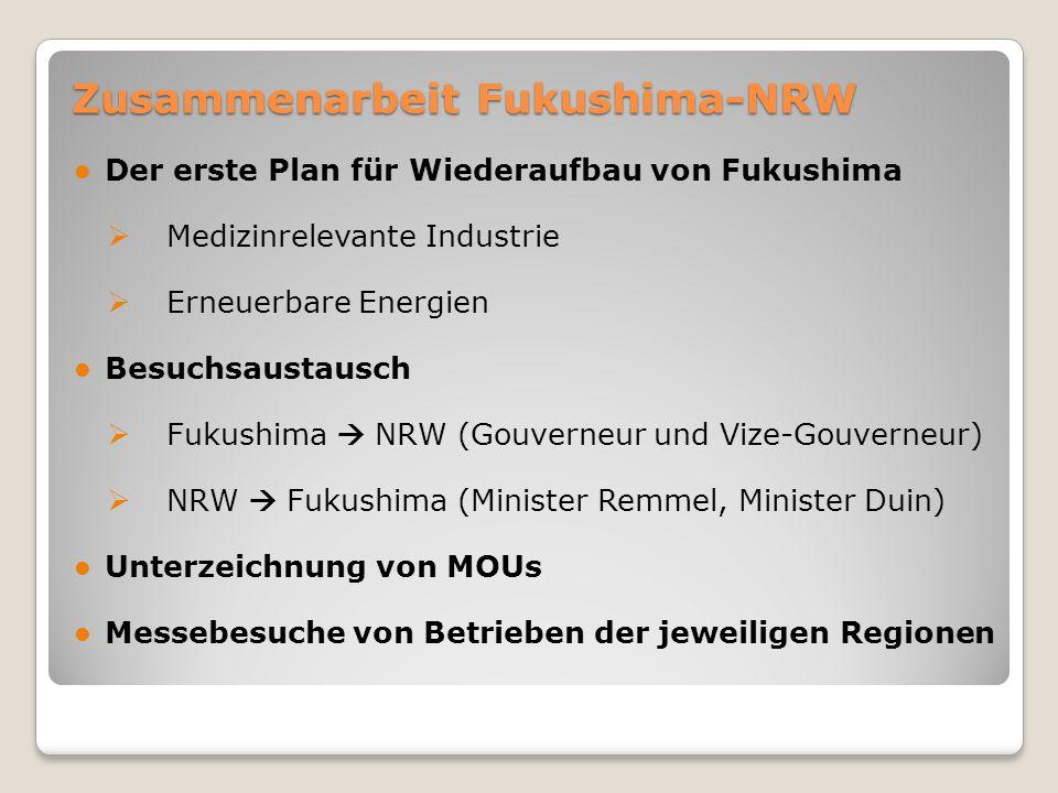 Zusammenarbeit Fukushima-NRW Der erste Plan für Wiederaufbau von Fukushima  Medizinrelevante Industrie  Erneuerbare Energien Besuchsaustausch  Fuku