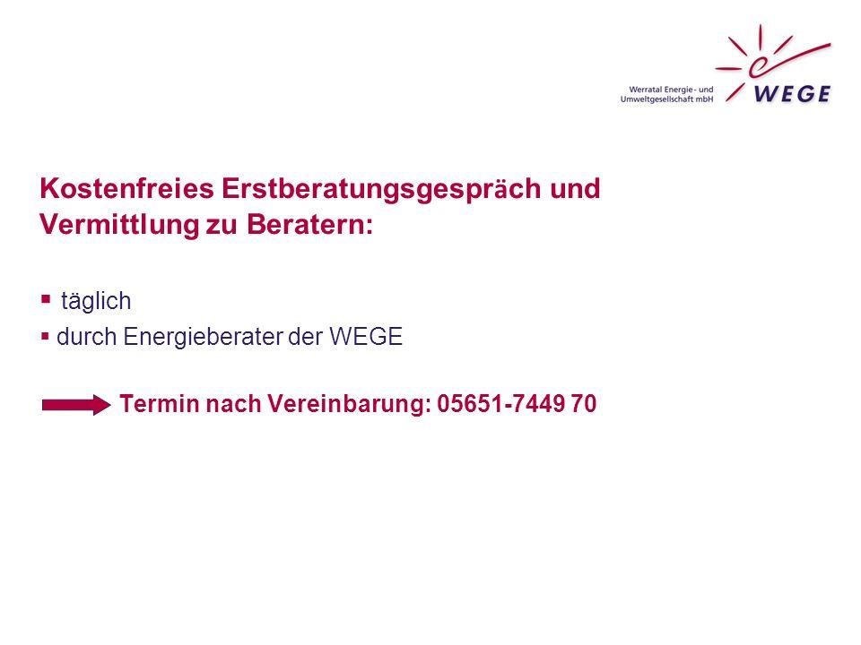 Kostenfreies Erstberatungsgespr ä ch und Vermittlung zu Beratern:  täglich  durch Energieberater der WEGE Termin nach Vereinbarung: 05651-7449 70