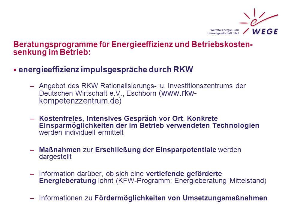Beratungsprogramm:  Energieberatung Mittelstand durch die KfW Bank –dadurch lassen sich Einsparmöglichkeiten erkennen –Voraussetzung: jährliche Energiekosten betragen mehr als 5.000 € –Zuschuss zu Beraterkosten für: Initialberatung (1 Tag vor Ort, max.