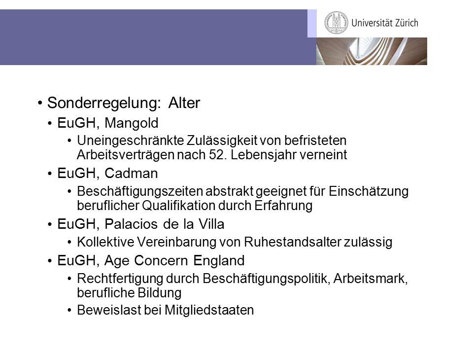 Sonderregelung: Alter EuGH, Mangold Uneingeschränkte Zulässigkeit von befristeten Arbeitsverträgen nach 52. Lebensjahr verneint EuGH, Cadman Beschäfti
