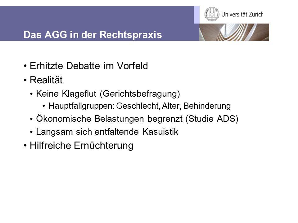 Das AGG in der Rechtspraxis Erhitzte Debatte im Vorfeld Realität Keine Klageflut (Gerichtsbefragung) Hauptfallgruppen: Geschlecht, Alter, Behinderung