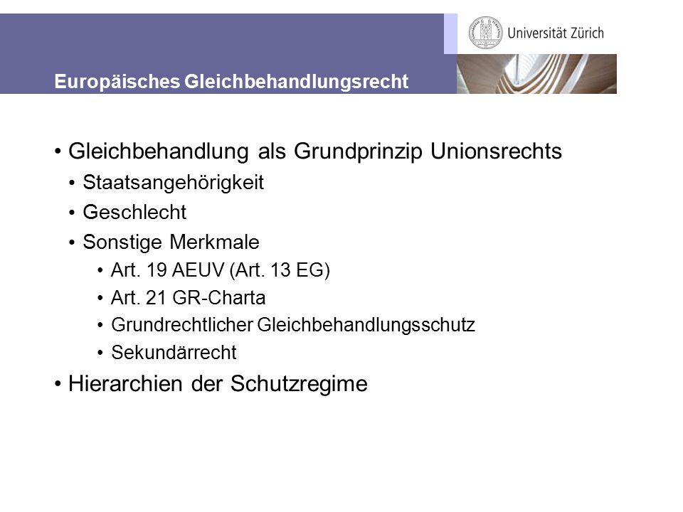 Europäisches Gleichbehandlungsrecht Gleichbehandlung als Grundprinzip Unionsrechts Staatsangehörigkeit Geschlecht Sonstige Merkmale Art. 19 AEUV (Art.