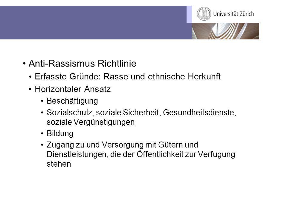 Anti-Rassismus Richtlinie Erfasste Gründe: Rasse und ethnische Herkunft Horizontaler Ansatz Beschäftigung Sozialschutz, soziale Sicherheit, Gesundheit