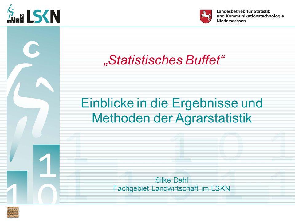 """Einblicke in die Ergebnisse und Methoden der Agrarstatistik Silke Dahl Fachgebiet Landwirtschaft im LSKN """"Statistisches Buffet"""